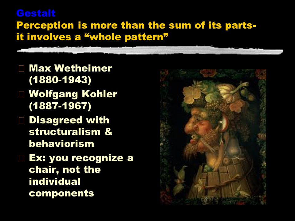 Gestalt Perception is more than the sum of its parts- it involves a whole pattern