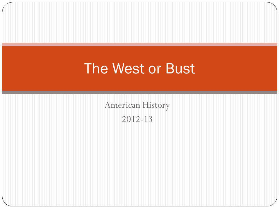 The West or Bust American History 2012-13