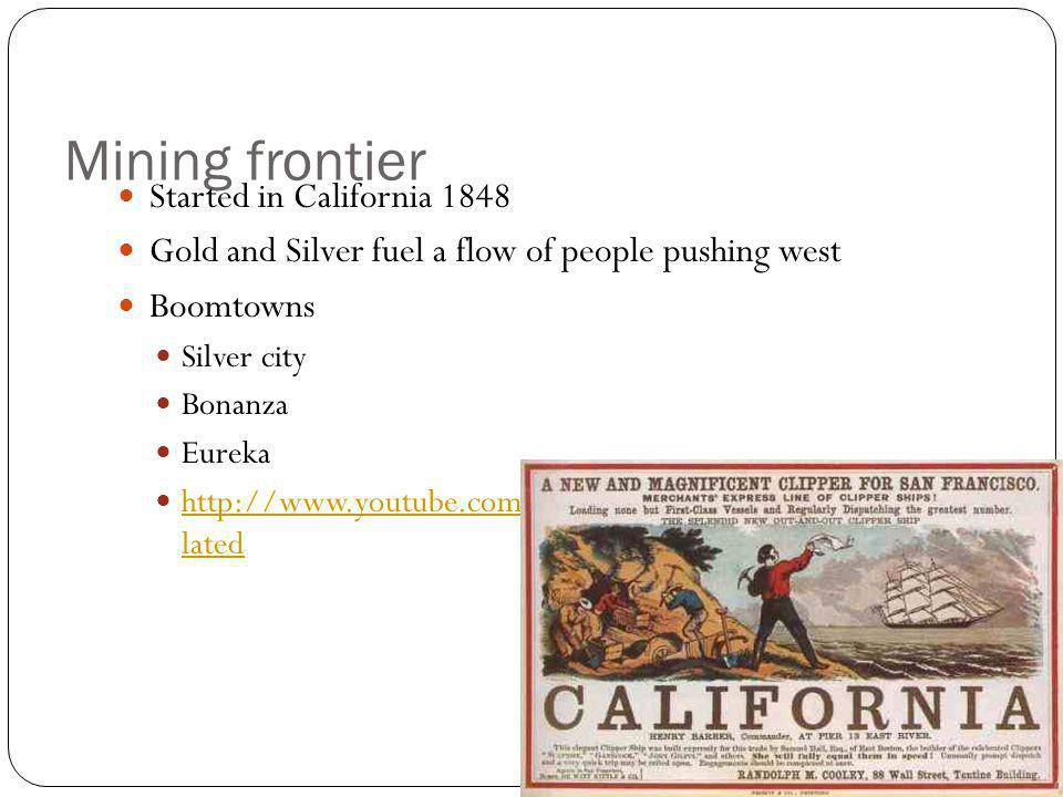 Mining frontier Started in California 1848