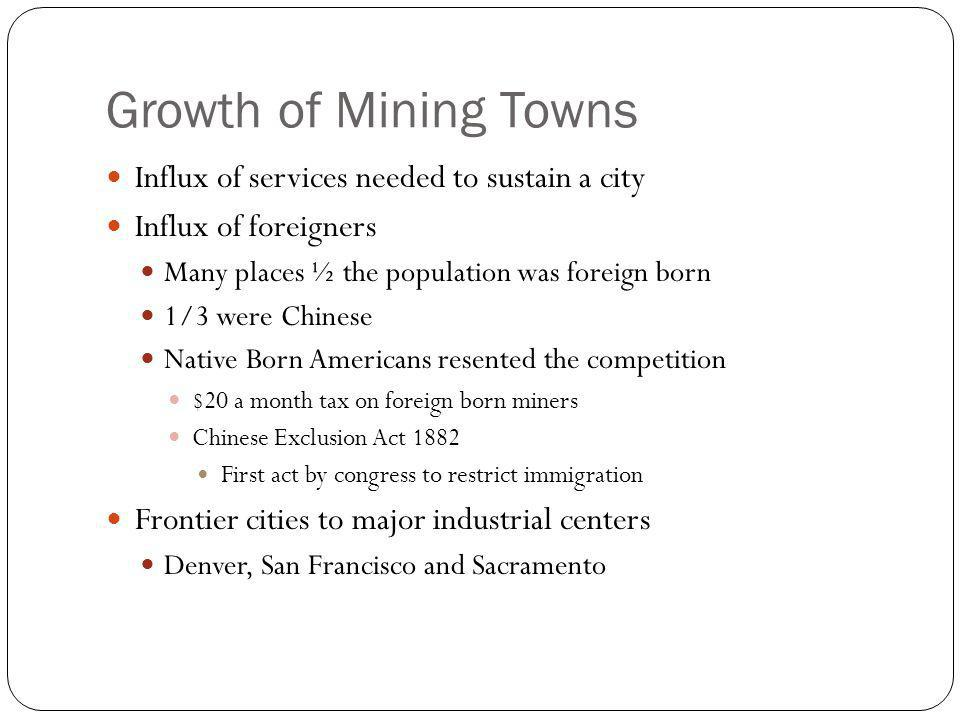 Growth of Mining Towns Influx of services needed to sustain a city