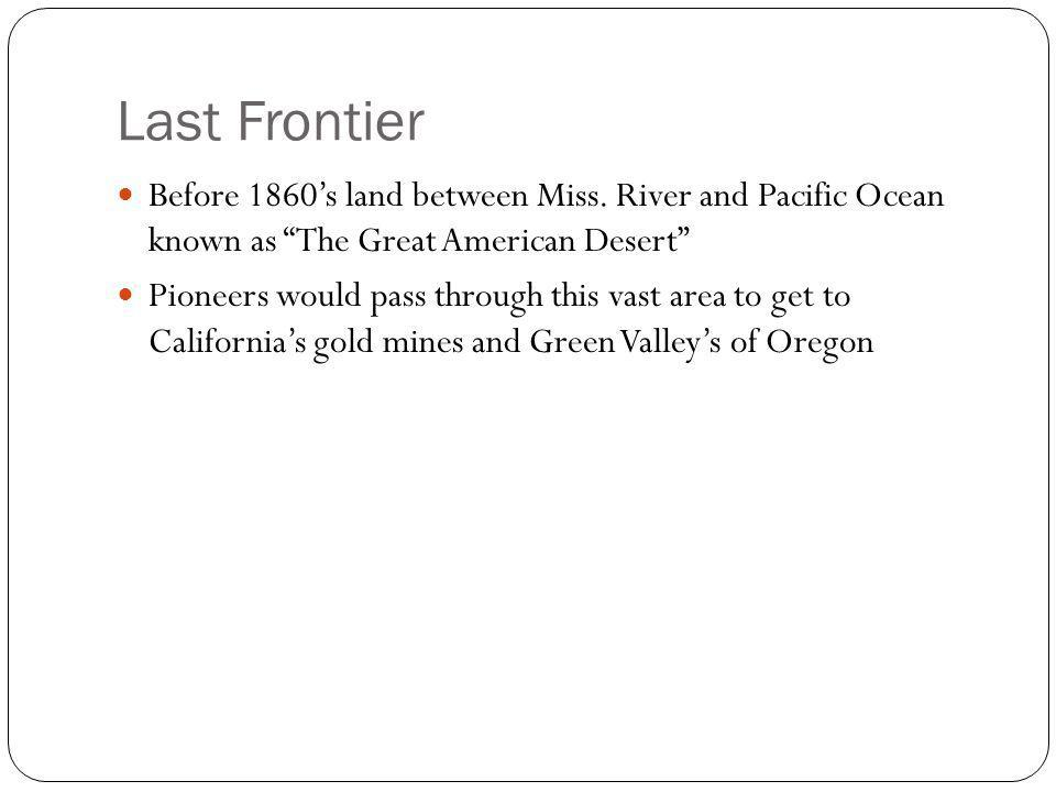 Last Frontier Before 1860's land between Miss. River and Pacific Ocean known as The Great American Desert