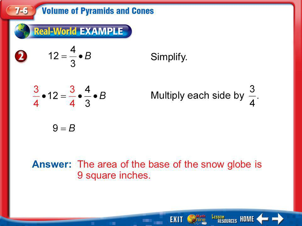 Answer: The area of the base of the snow globe is 9 square inches.