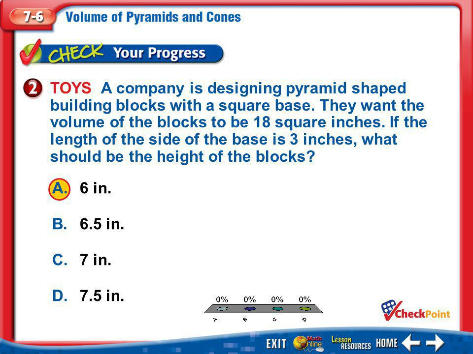 TOYS A company is designing pyramid shaped building blocks with a square base. They want the volume of the blocks to be 18 square inches. If the length of the side of the base is 3 inches, what should be the height of the blocks