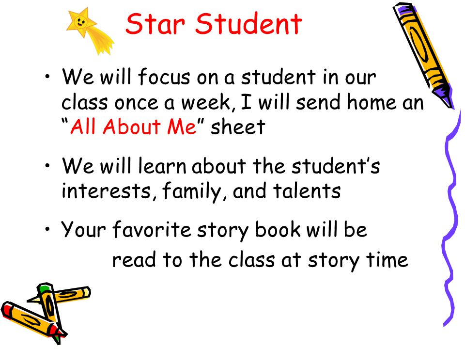 Star Student We will focus on a student in our class once a week, I will send home an All About Me sheet.