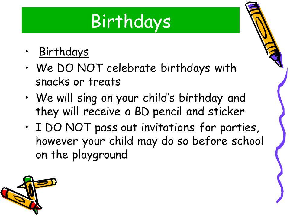 Birthdays Birthdays. We DO NOT celebrate birthdays with snacks or treats.