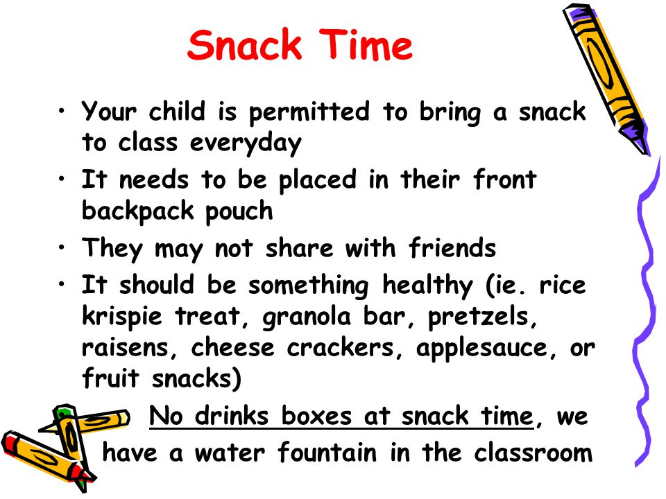 Snack Time Your child is permitted to bring a snack to class everyday