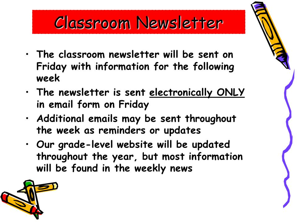 Classroom Newsletter The classroom newsletter will be sent on Friday with information for the following week.