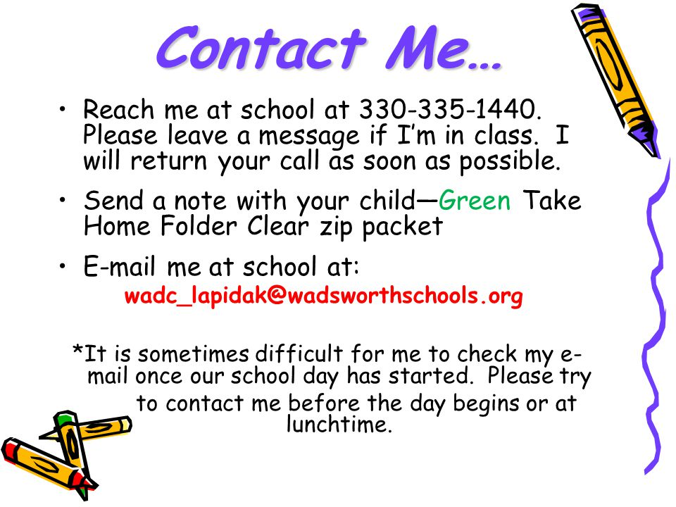 to contact me before the day begins or at lunchtime.