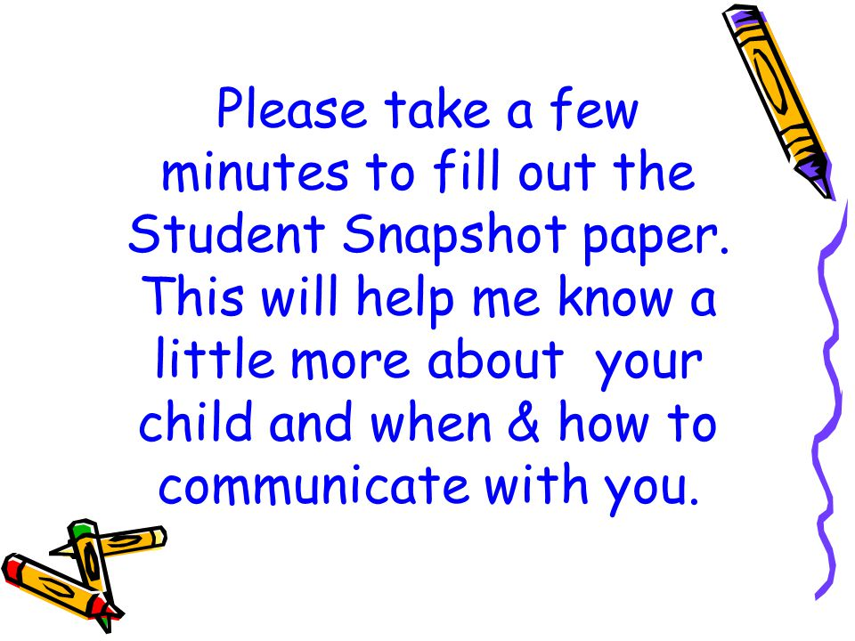 Please take a few minutes to fill out the Student Snapshot paper