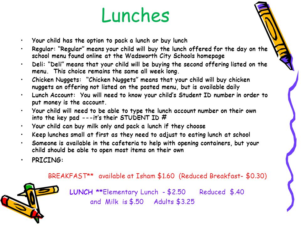 Lunches Your child has the option to pack a lunch or buy lunch.