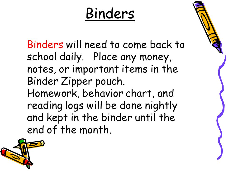 Binders Binders will need to come back to school daily