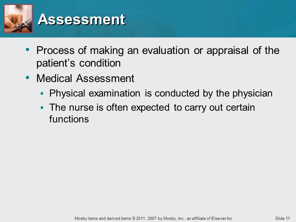 Assessment Process of making an evaluation or appraisal of the patient's condition. Medical Assessment.