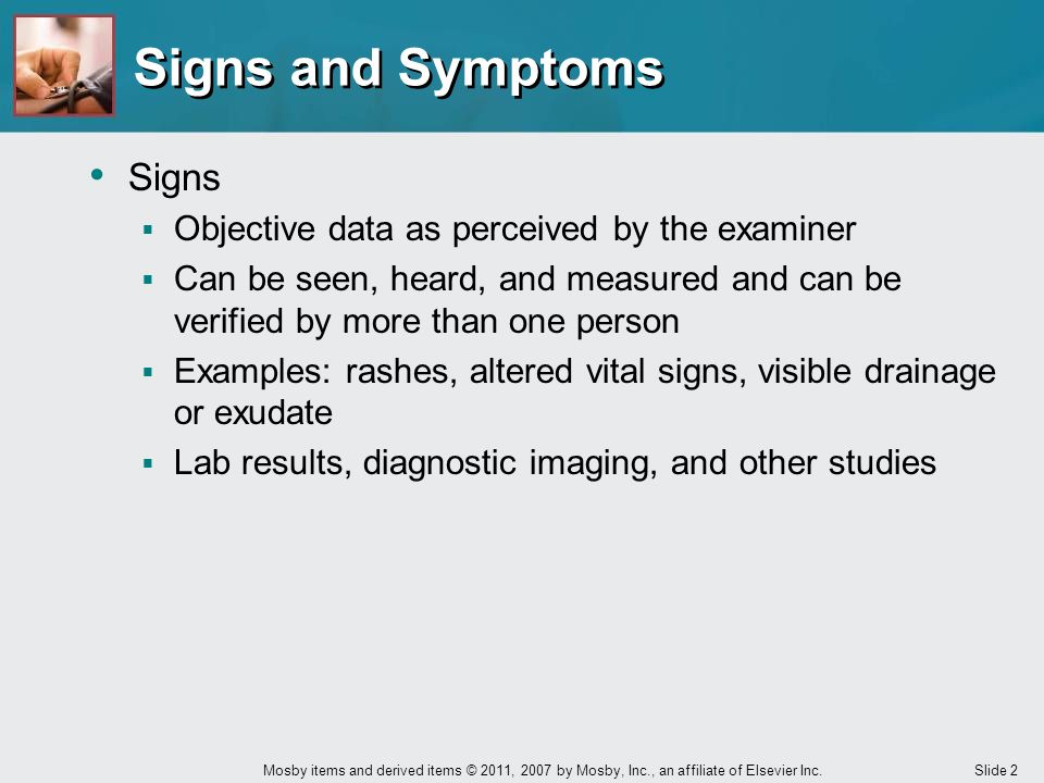 Signs and Symptoms Signs Objective data as perceived by the examiner