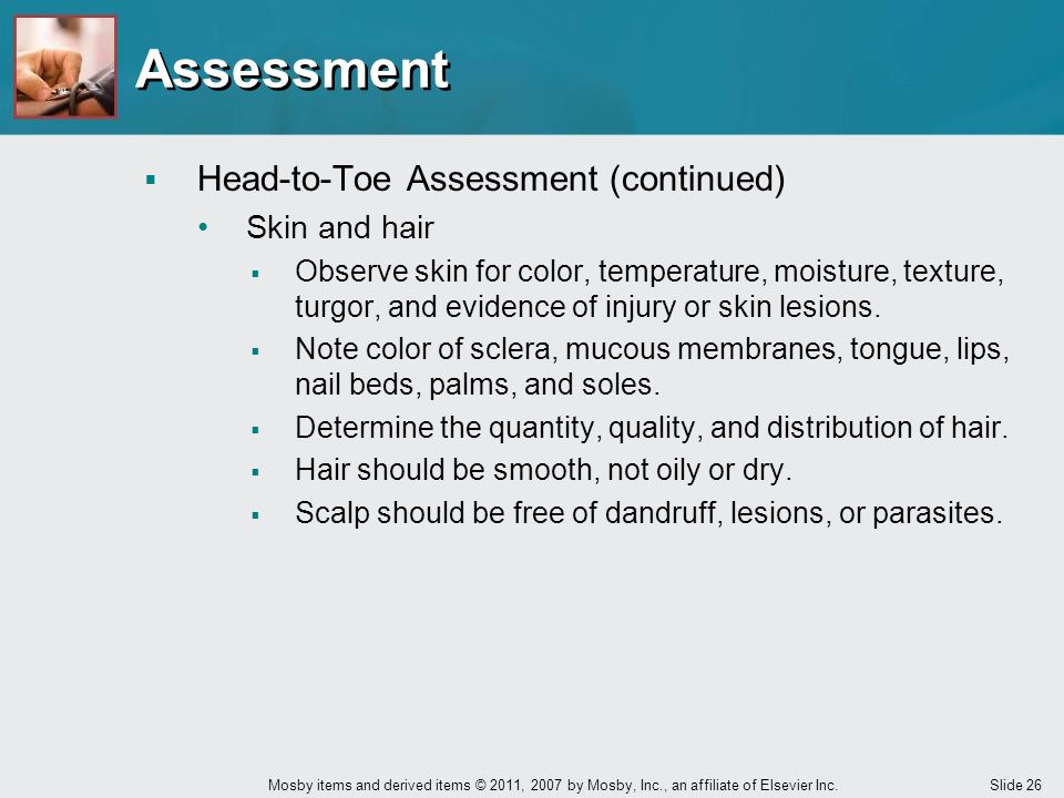 Assessment Head-to-Toe Assessment (continued) Skin and hair