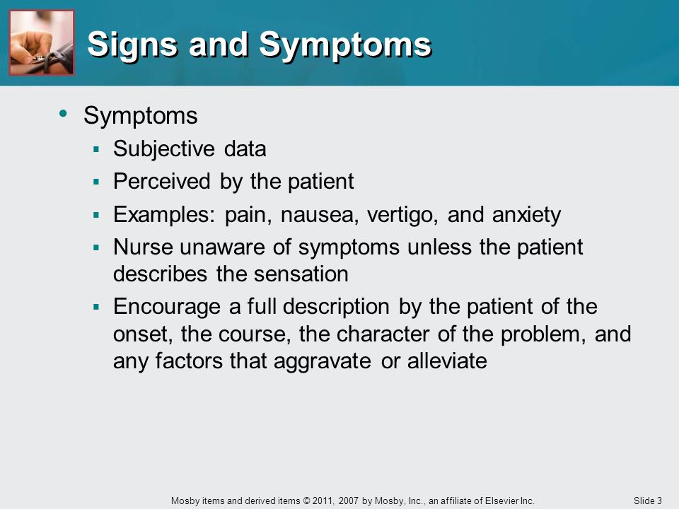 Signs and Symptoms Symptoms Subjective data Perceived by the patient