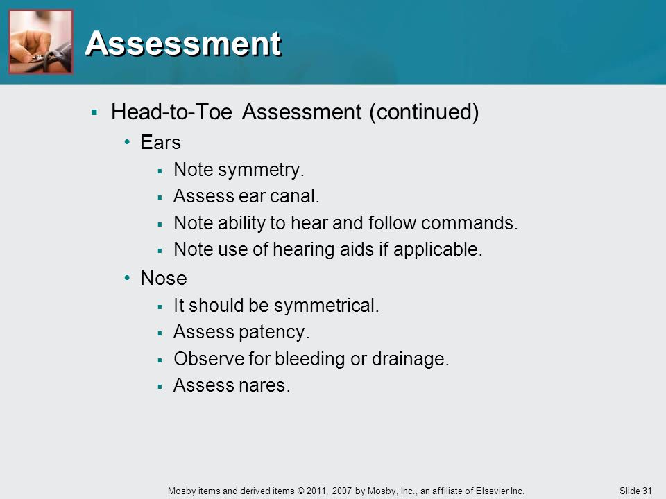 Assessment Head-to-Toe Assessment (continued) Ears Nose Note symmetry.