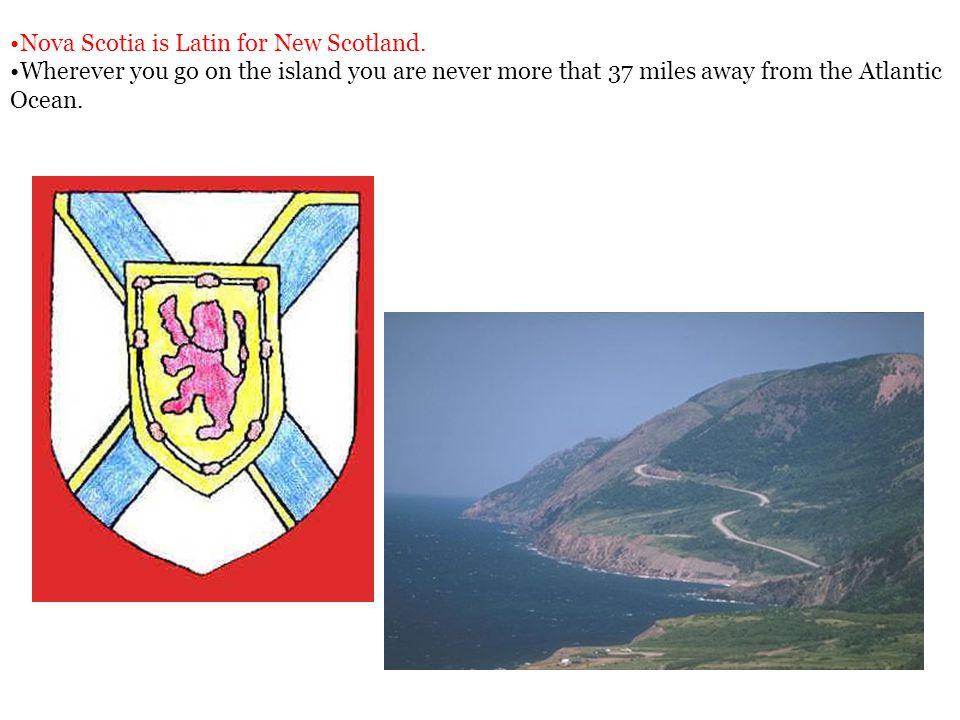 Nova Scotia is Latin for New Scotland.