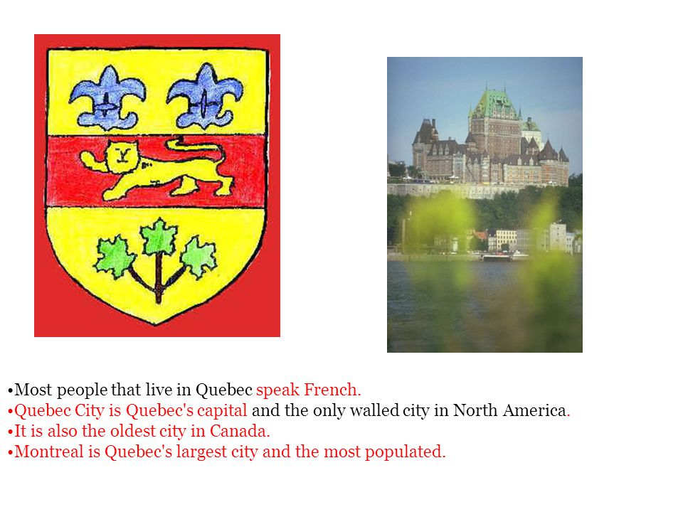 Most people that live in Quebec speak French.