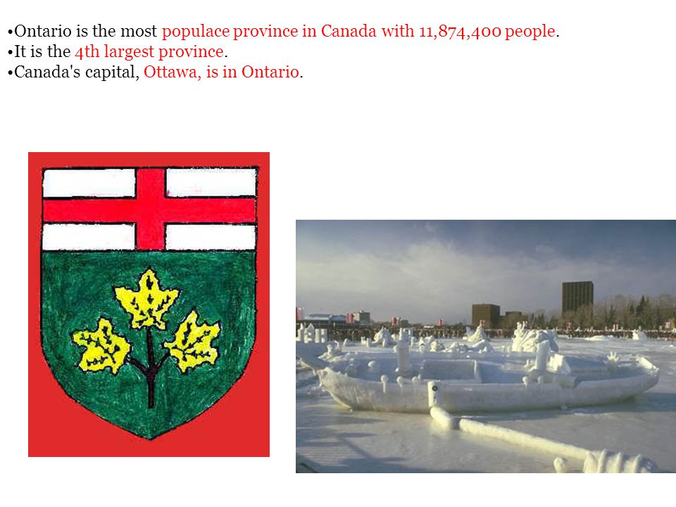 Ontario is the most populace province in Canada with 11,874,400 people.