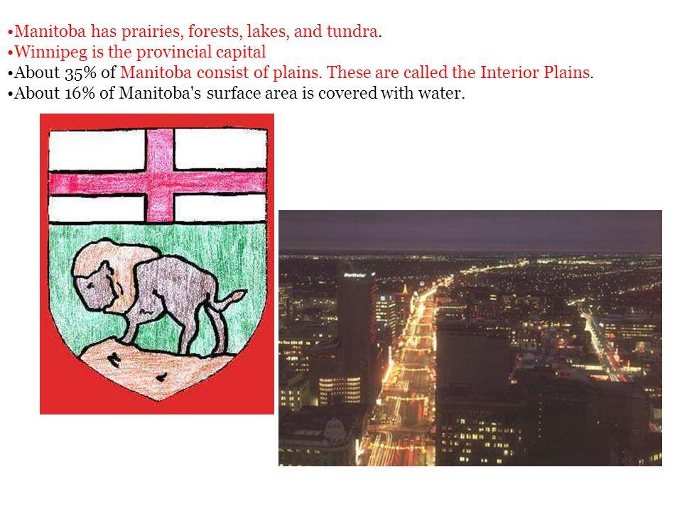 Manitoba has prairies, forests, lakes, and tundra.