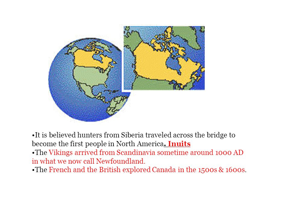 It is believed hunters from Siberia traveled across the bridge to become the first people in North America. Inuits