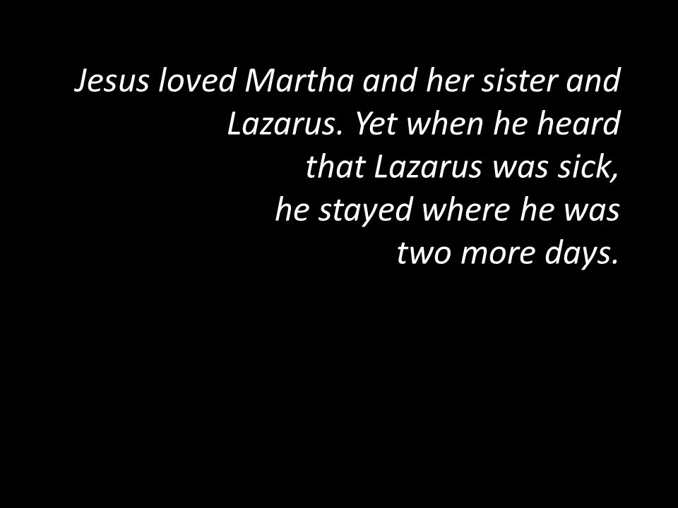 Jesus loved Martha and her sister and Lazarus