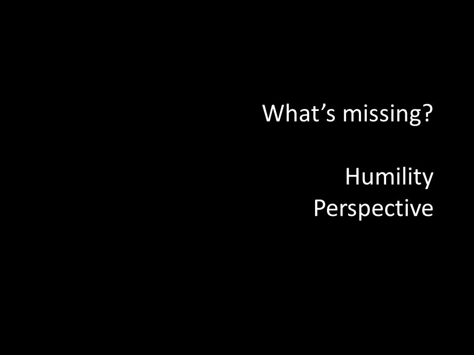 What's missing Humility Perspective