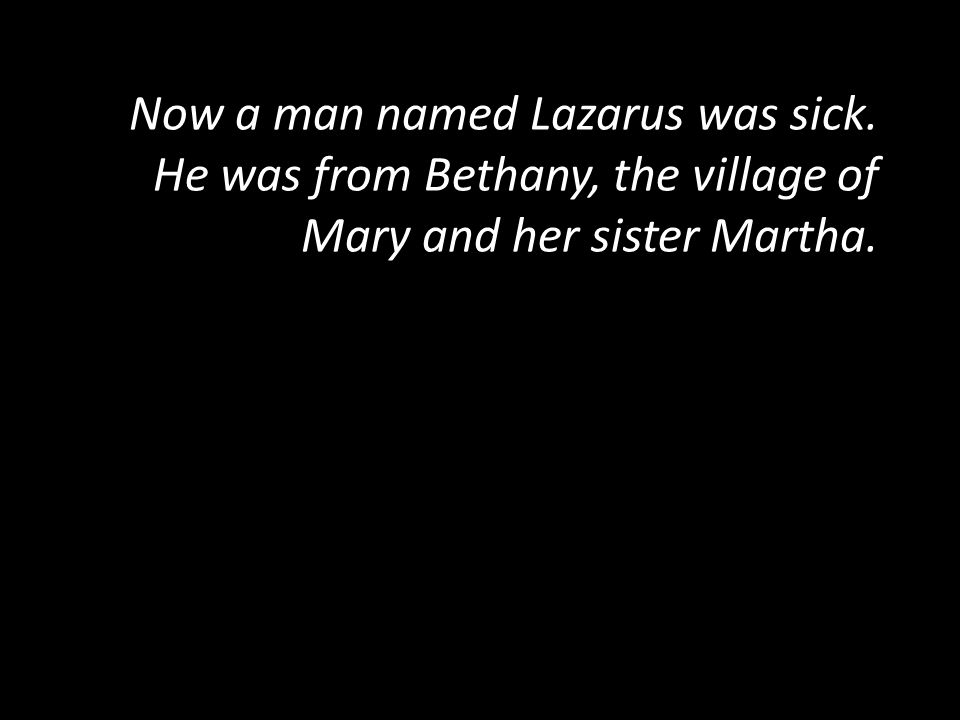 Now a man named Lazarus was sick