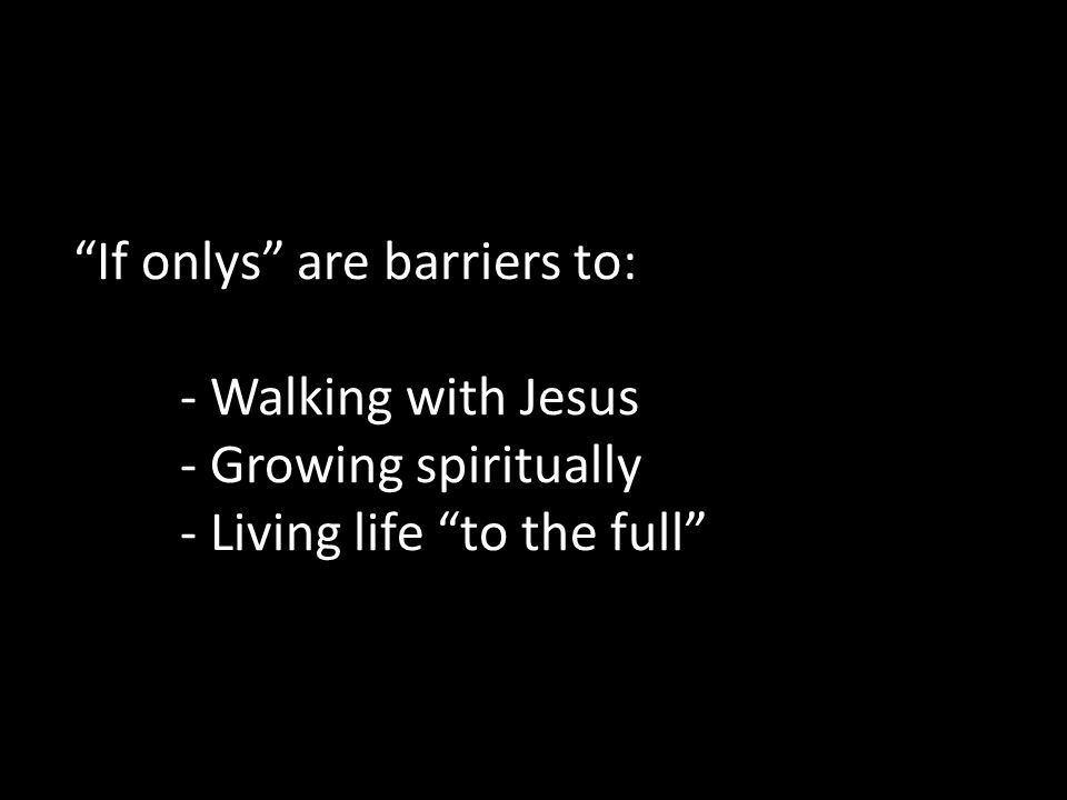 If onlys are barriers to:. - Walking with Jesus