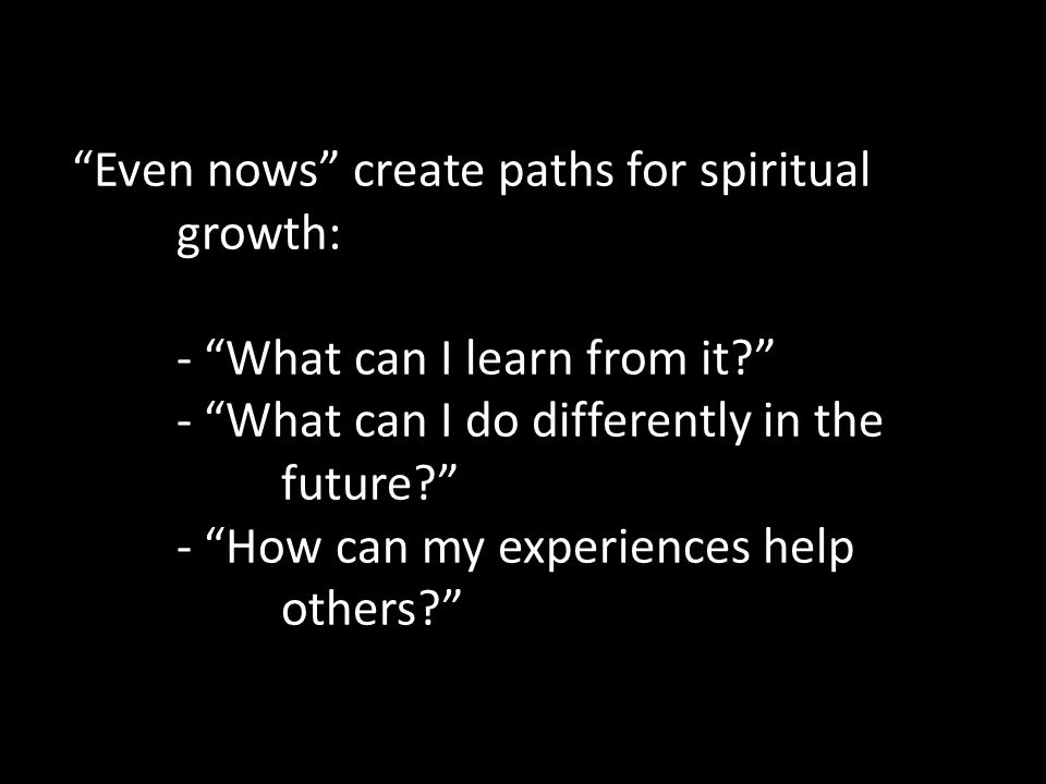 Even nows create paths for spiritual. growth: