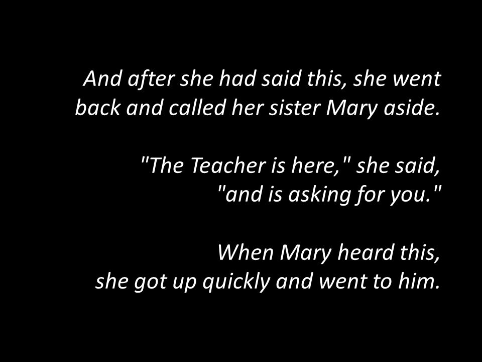 And after she had said this, she went back and called her sister Mary aside.