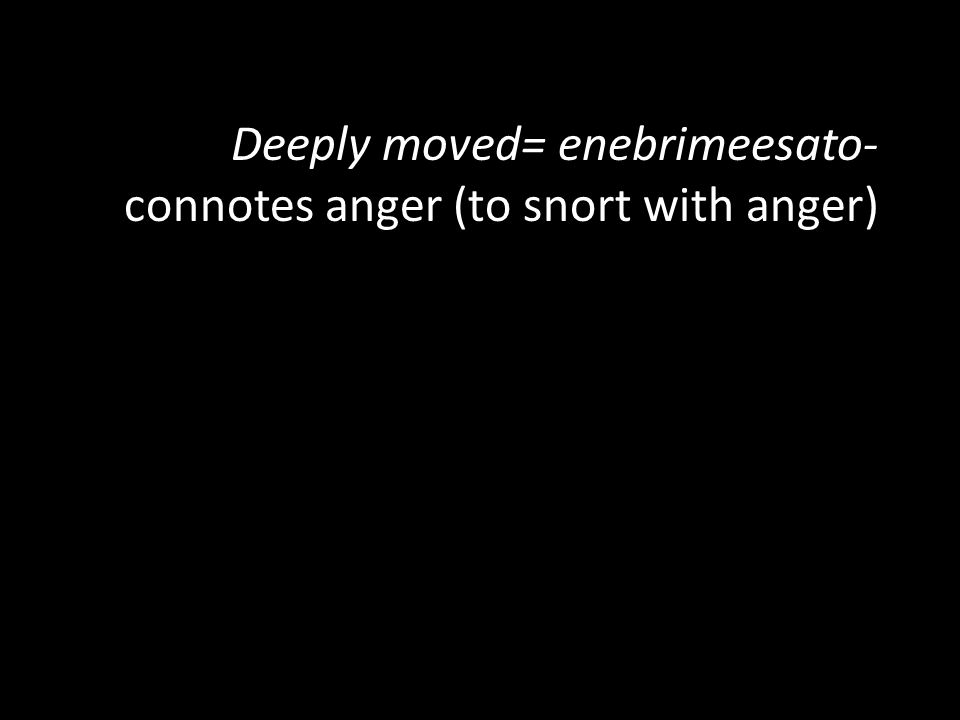 Deeply moved= enebrimeesato- connotes anger (to snort with anger)