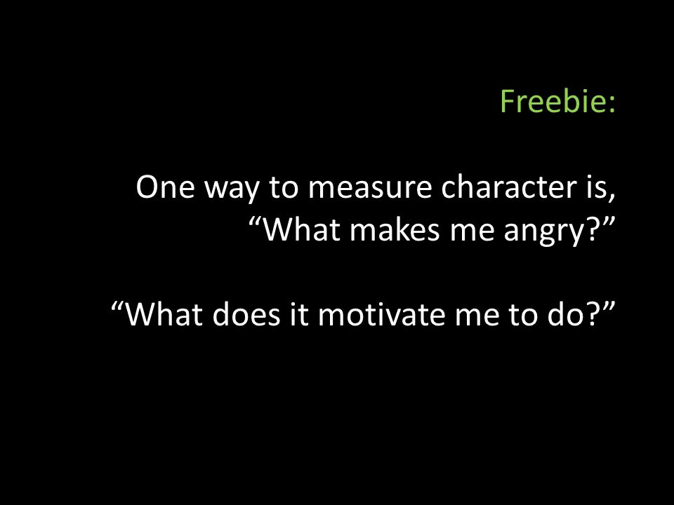 Freebie: One way to measure character is, What makes me angry