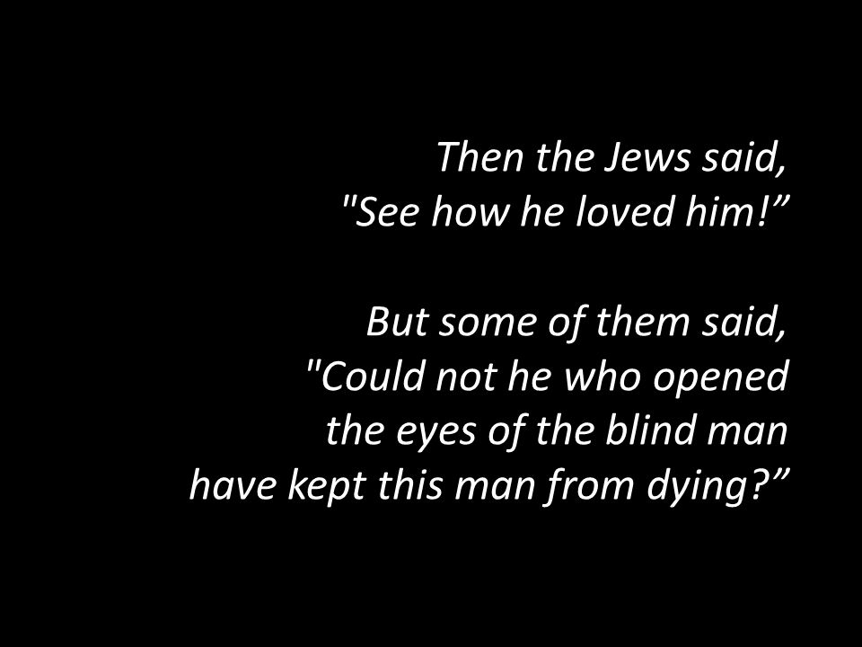 Then the Jews said, See how he loved him
