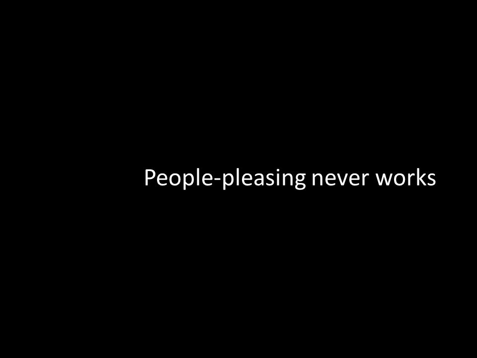 People-pleasing never works