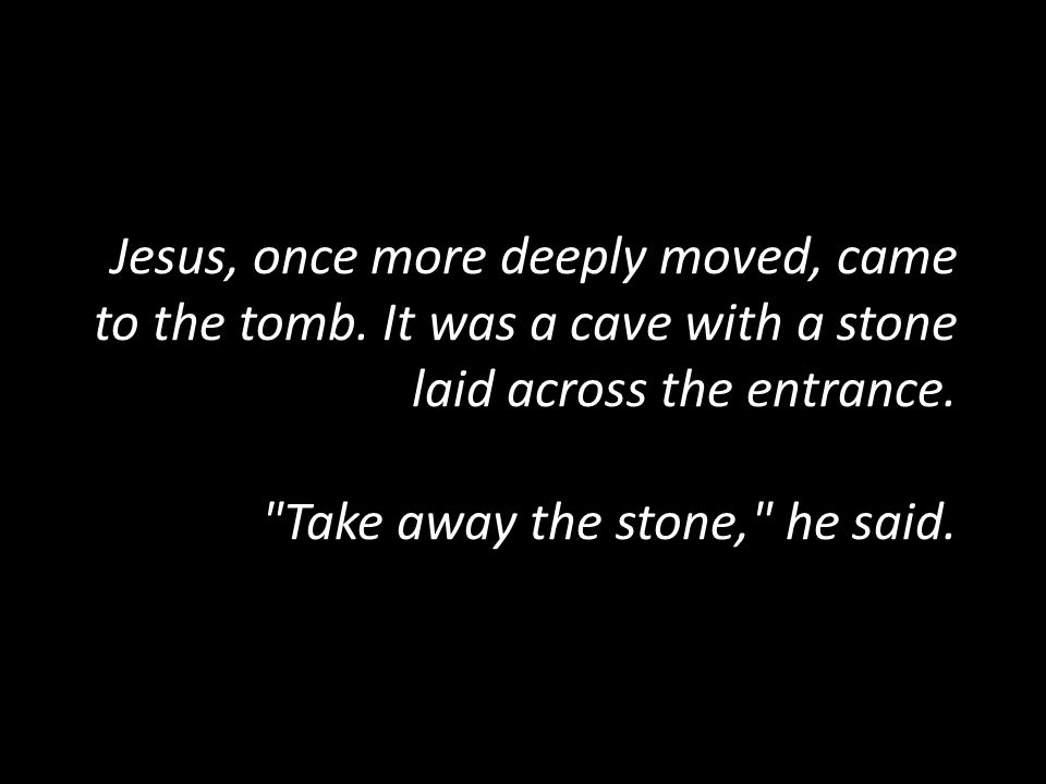 Jesus, once more deeply moved, came to the tomb