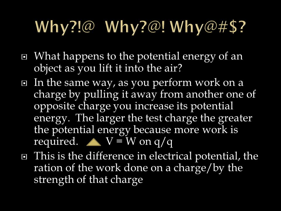 Why !@ Why @! Why@#$ What happens to the potential energy of an object as you lift it into the air