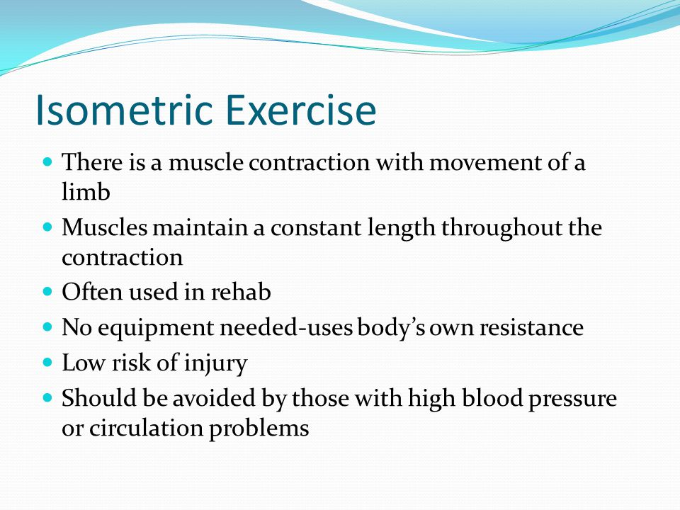 Isometric Exercise There is a muscle contraction with movement of a limb. Muscles maintain a constant length throughout the contraction.