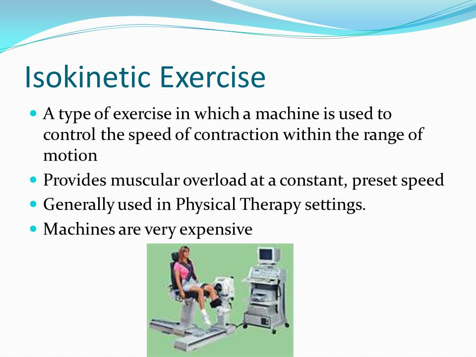 Isokinetic Exercise A type of exercise in which a machine is used to control the speed of contraction within the range of motion.