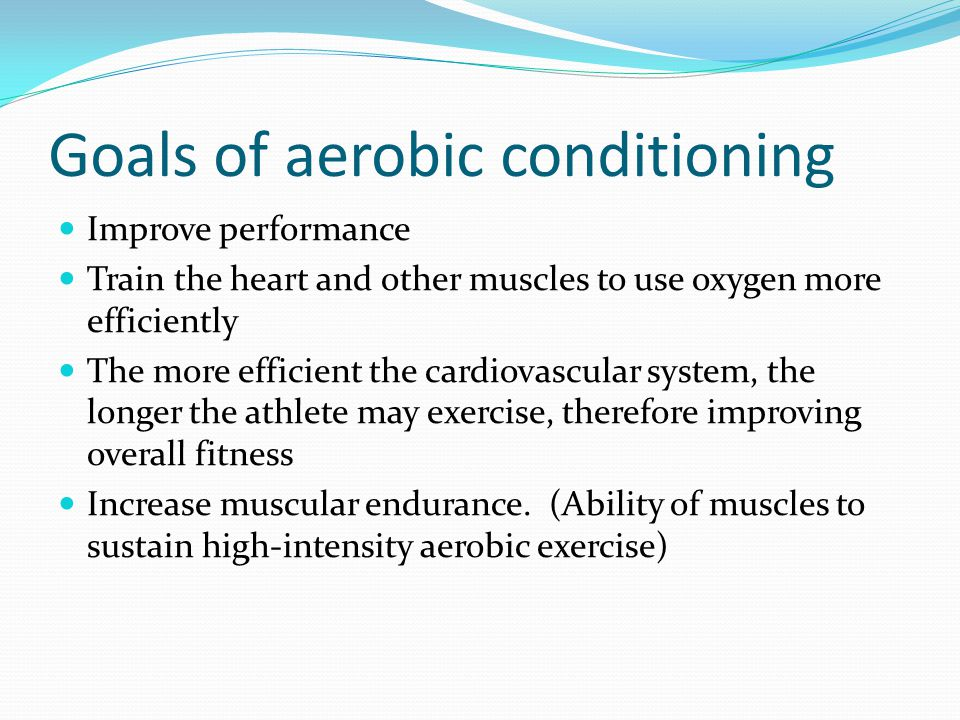 Goals of aerobic conditioning