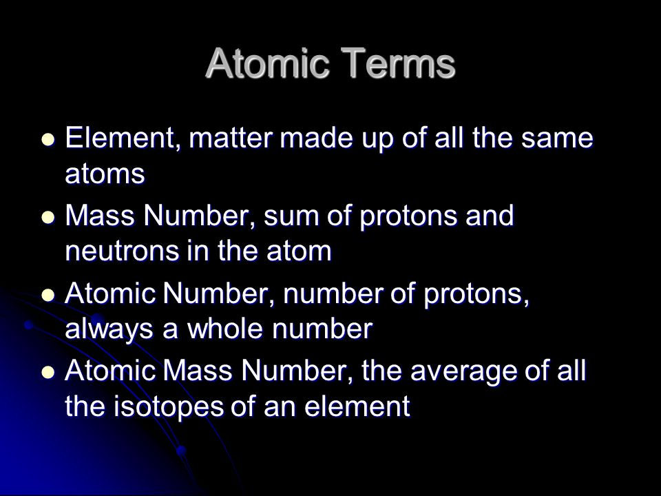 Atomic Terms Element, matter made up of all the same atoms