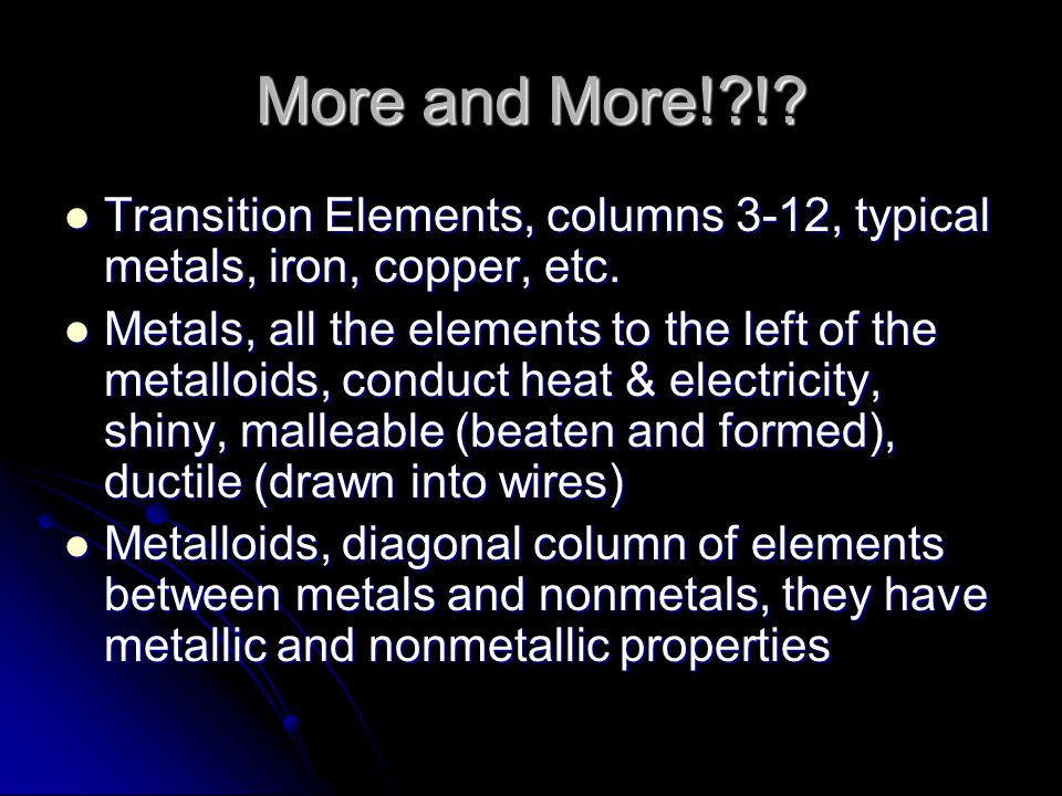 More and More! ! Transition Elements, columns 3-12, typical metals, iron, copper, etc.