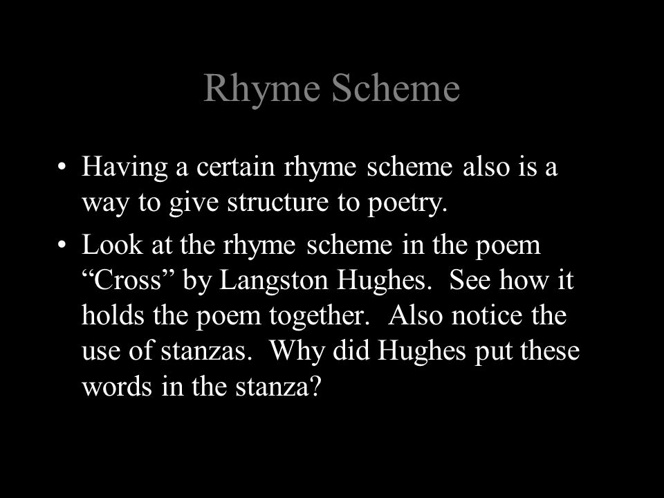 Rhyme Scheme Having a certain rhyme scheme also is a way to give structure to poetry.