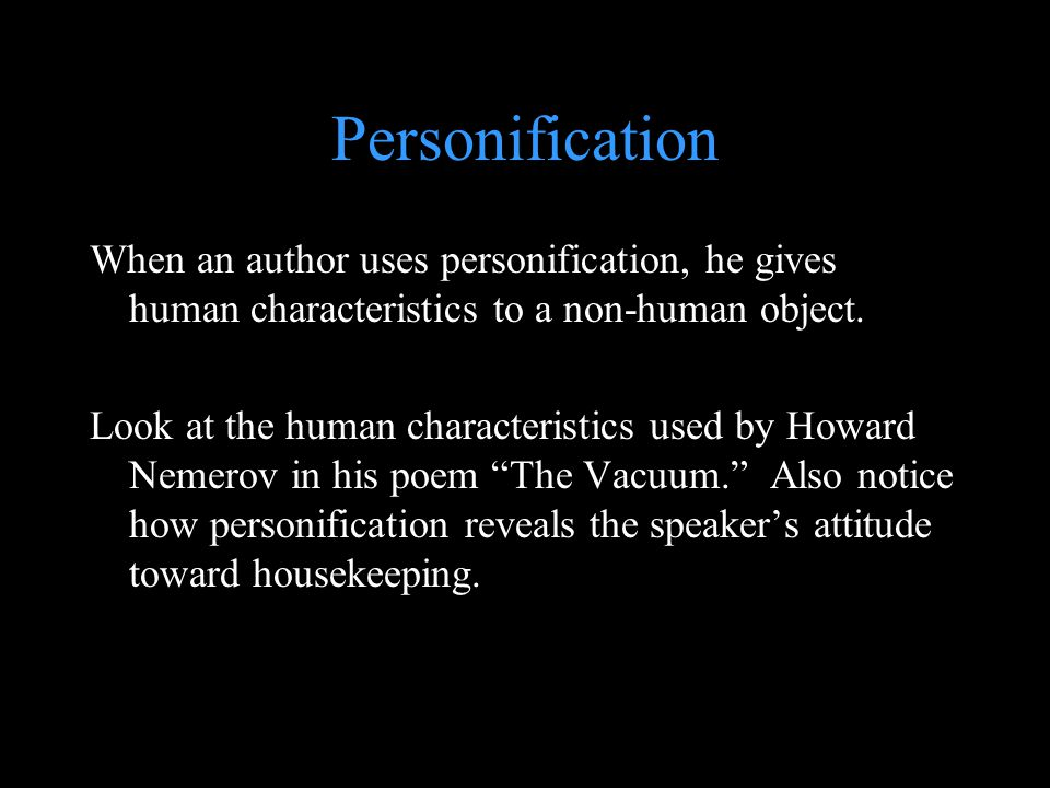 Personification When an author uses personification, he gives human characteristics to a non-human object.
