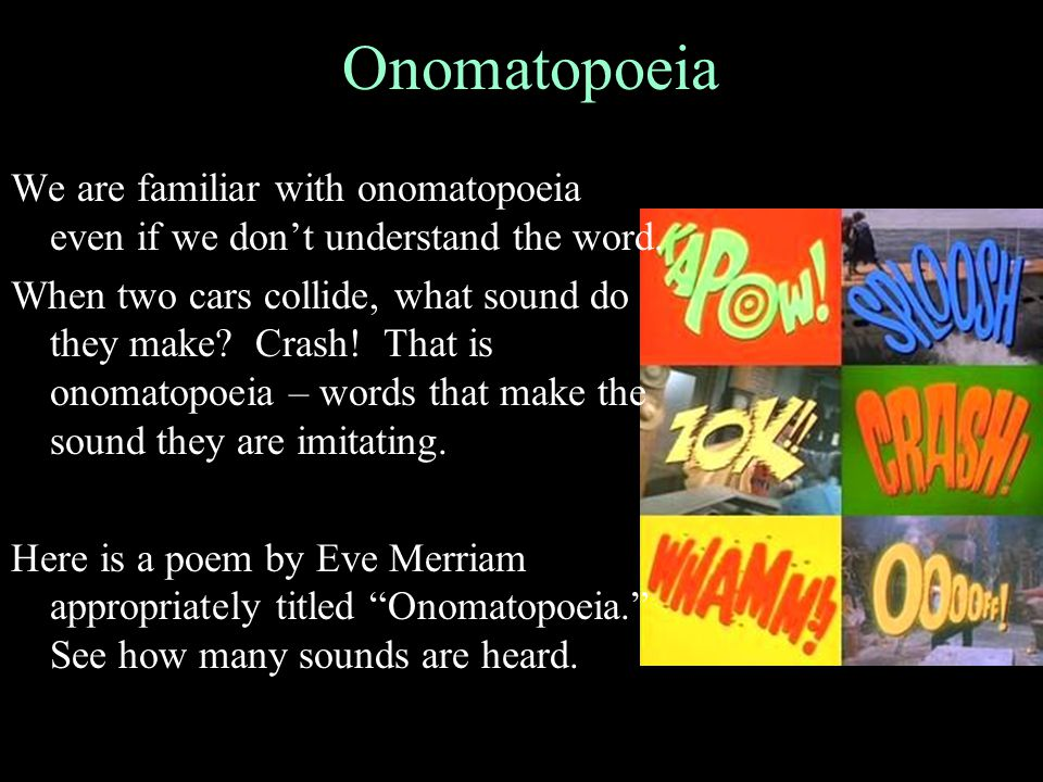 Onomatopoeia We are familiar with onomatopoeia even if we don't understand the word.