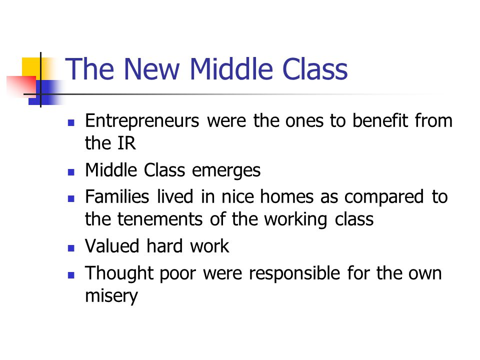 The New Middle Class Entrepreneurs were the ones to benefit from the IR. Middle Class emerges.