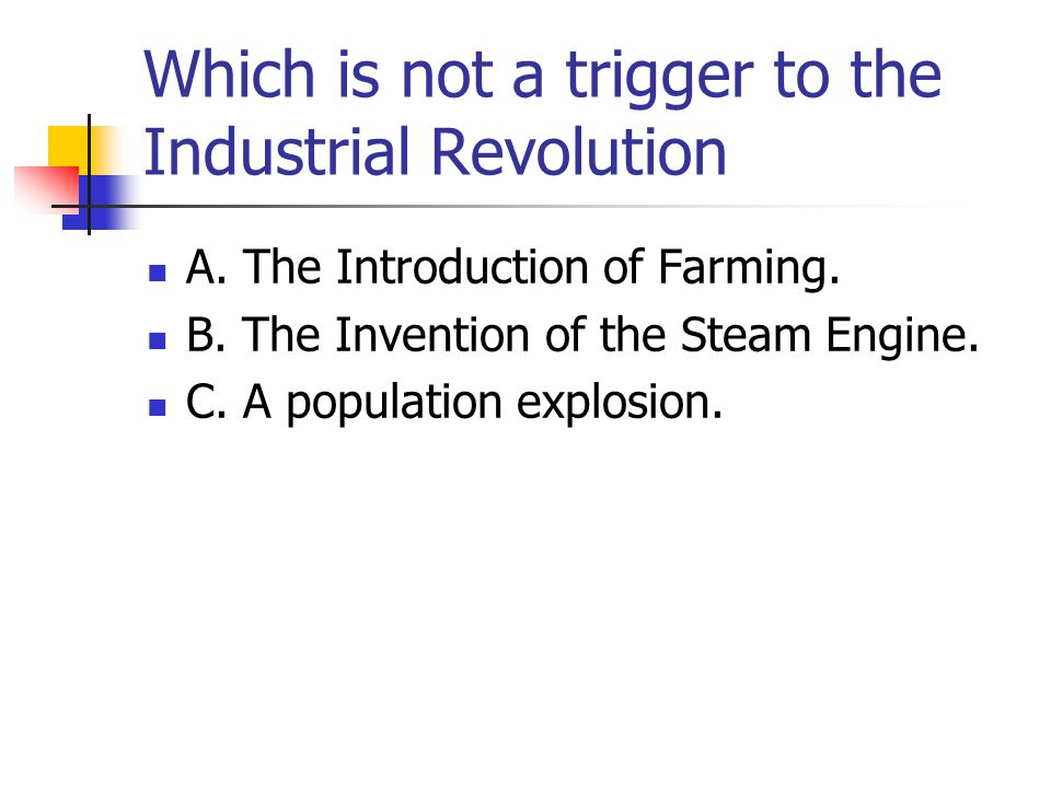 Which is not a trigger to the Industrial Revolution
