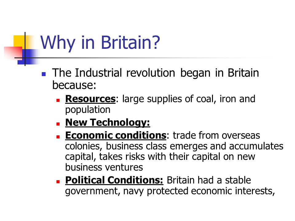 Why in Britain The Industrial revolution began in Britain because: