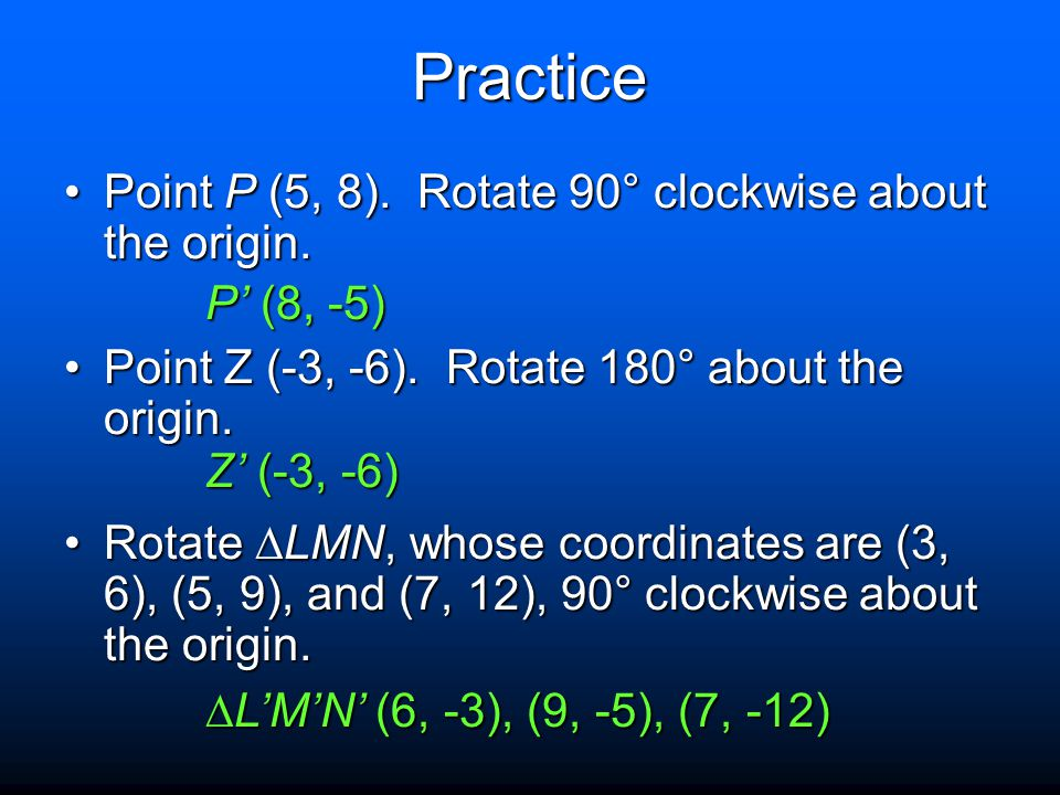 Practice Point P (5, 8). Rotate 90° clockwise about the origin.