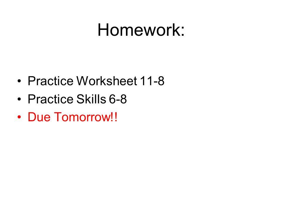 Homework: Practice Worksheet 11-8 Practice Skills 6-8 Due Tomorrow!!
